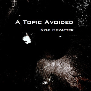 A Topic Avoided (Album Cover) - Hovatter-CDBaby